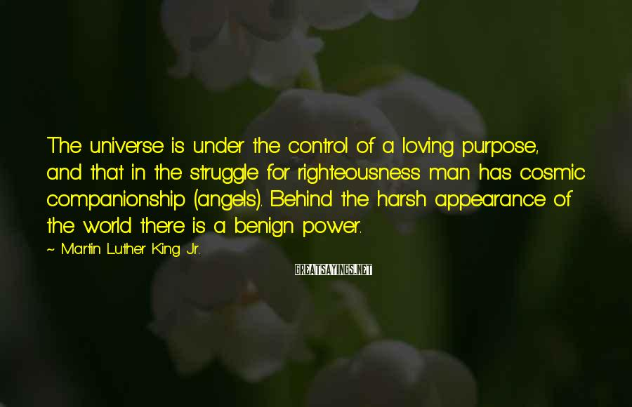 Martin Luther King Jr. Sayings: The universe is under the control of a loving purpose, and that in the struggle
