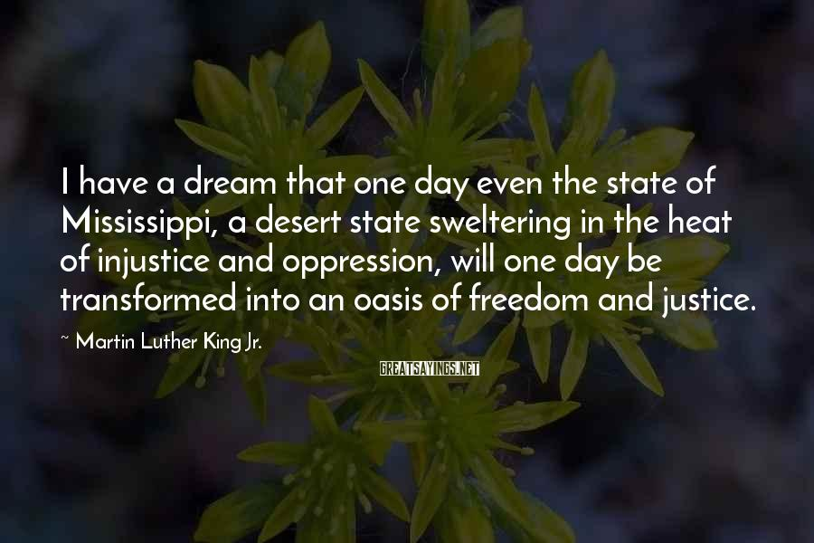 Martin Luther King Jr. Sayings: I have a dream that one day even the state of Mississippi, a desert state