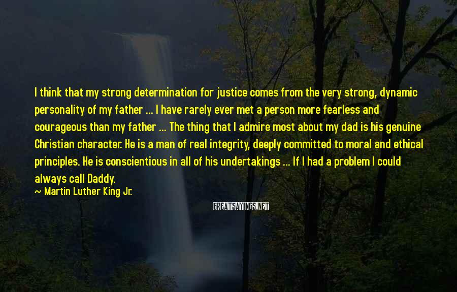 Martin Luther King Jr. Sayings: I think that my strong determination for justice comes from the very strong, dynamic personality