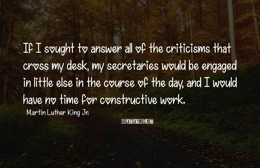 Martin Luther King Jr. Sayings: If I sought to answer all of the criticisms that cross my desk, my secretaries
