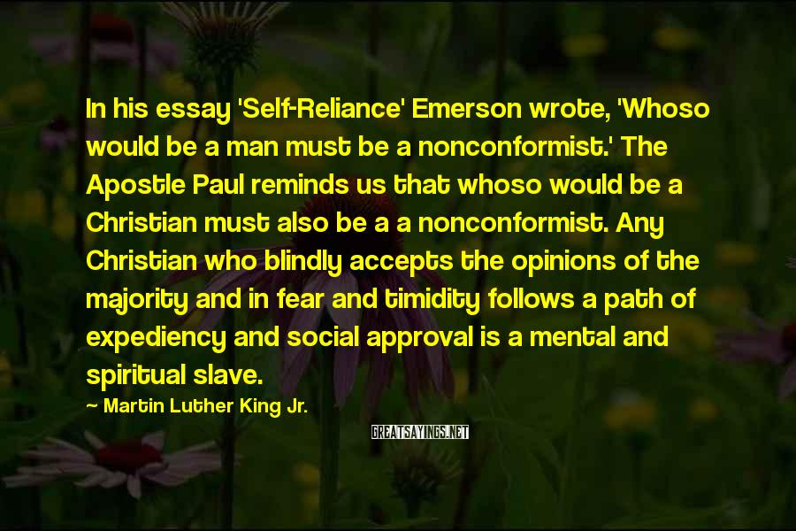 Martin Luther King Jr. Sayings: In his essay 'Self-Reliance' Emerson wrote, 'Whoso would be a man must be a nonconformist.'