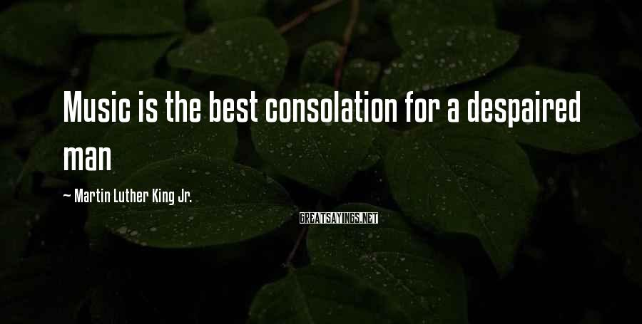 Martin Luther King Jr. Sayings: Music is the best consolation for a despaired man