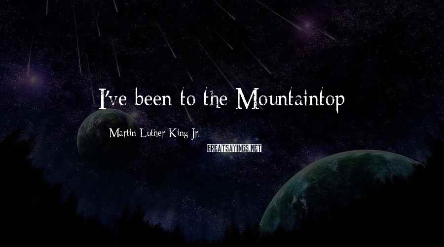Martin Luther King Jr. Sayings: I've been to the Mountaintop