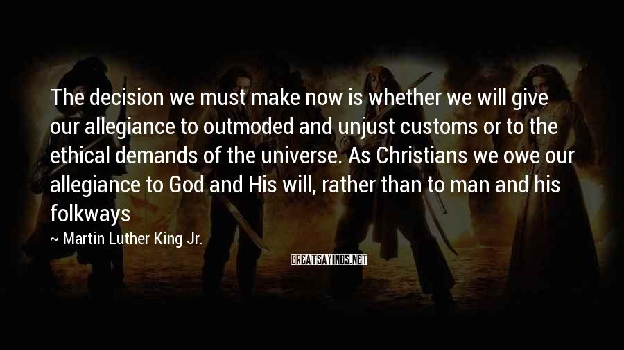 Martin Luther King Jr. Sayings: The decision we must make now is whether we will give our allegiance to outmoded