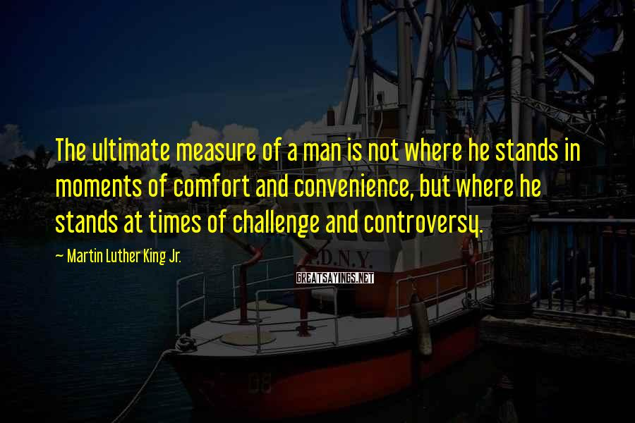 Martin Luther King Jr. Sayings: The ultimate measure of a man is not where he stands in moments of comfort