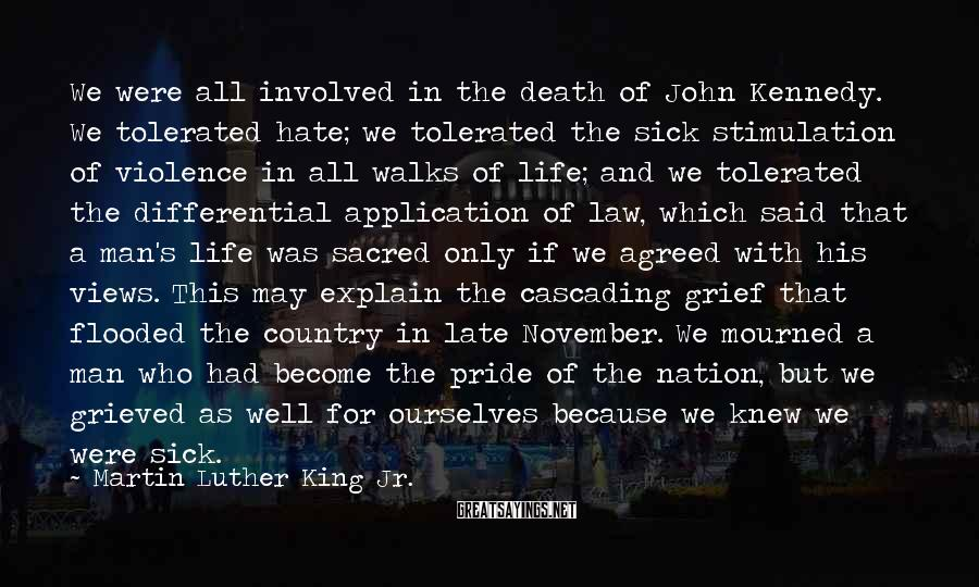 Martin Luther King Jr. Sayings: We were all involved in the death of John Kennedy. We tolerated hate; we tolerated