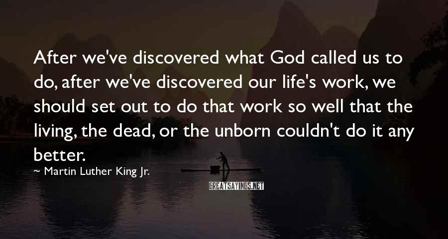 Martin Luther King Jr. Sayings: After we've discovered what God called us to do, after we've discovered our life's work,