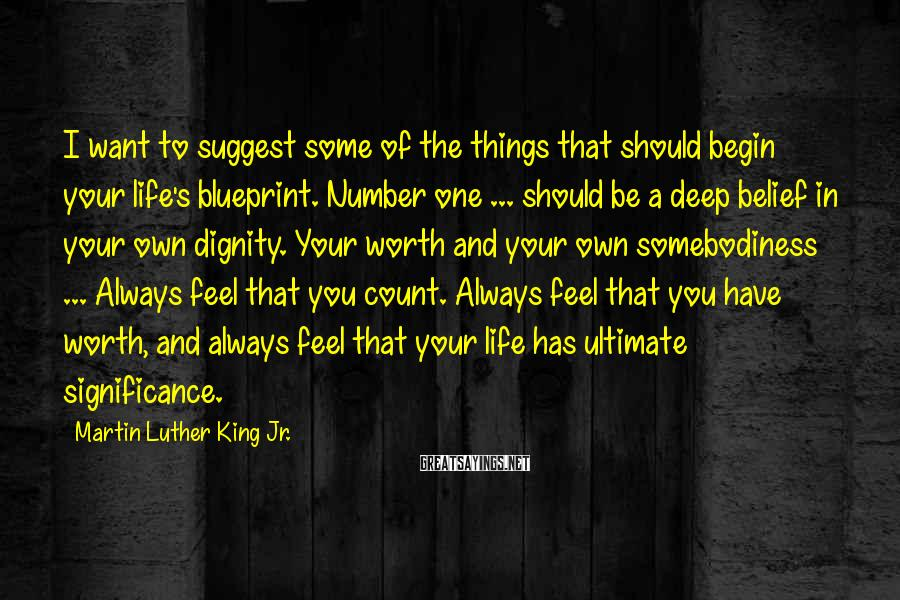 Martin Luther King Jr. Sayings: I want to suggest some of the things that should begin your life's blueprint. Number