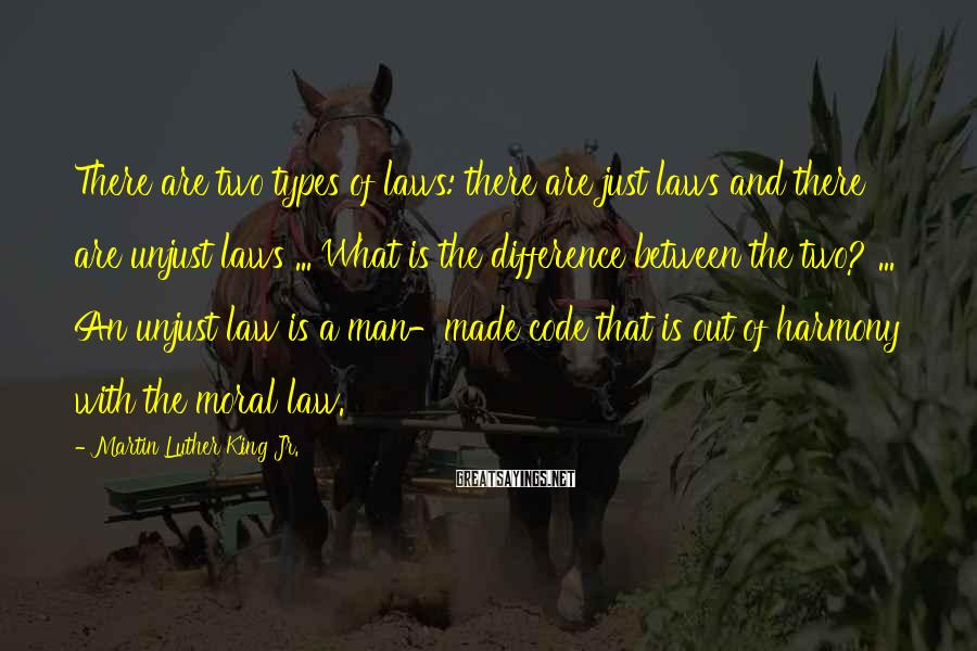 Martin Luther King Jr. Sayings: There are two types of laws: there are just laws and there are unjust laws
