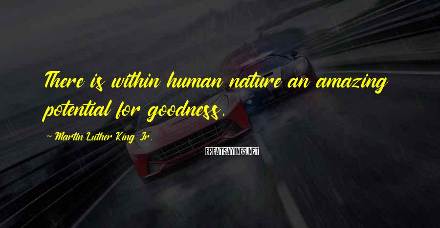 Martin Luther King Jr. Sayings: There is within human nature an amazing potential for goodness.