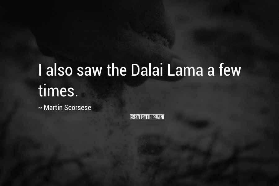 Martin Scorsese Sayings: I also saw the Dalai Lama a few times.
