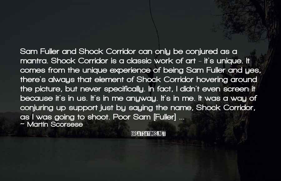 Martin Scorsese Sayings: Sam Fuller and Shock Corridor can only be conjured as a mantra. Shock Corridor is