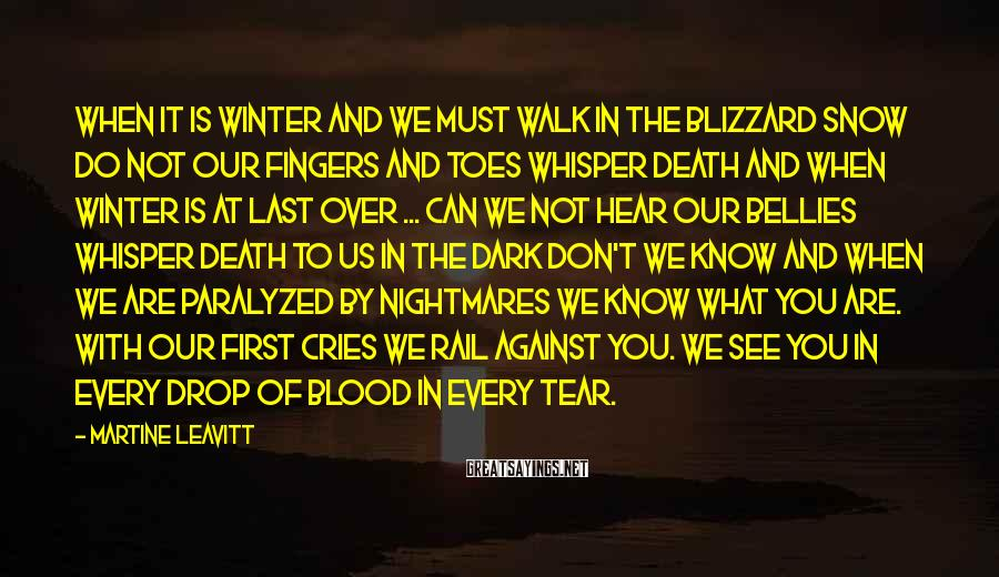 Martine Leavitt Sayings: When it is winter and we must walk in the blizzard snow do not our