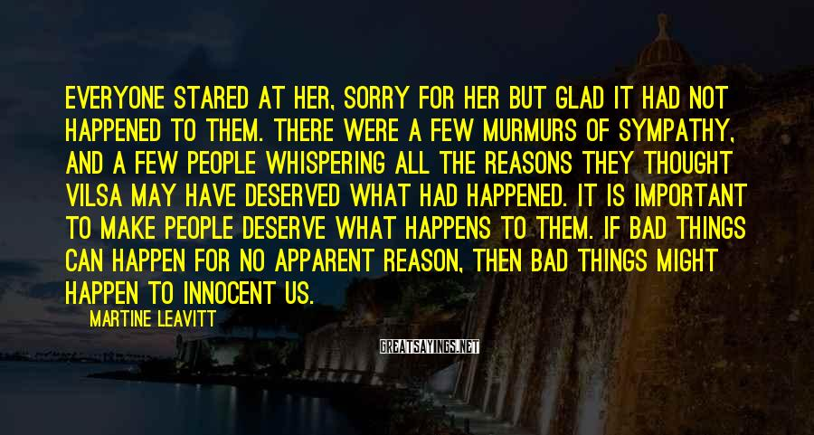 Martine Leavitt Sayings: Everyone stared at her, sorry for her but glad it had not happened to them.