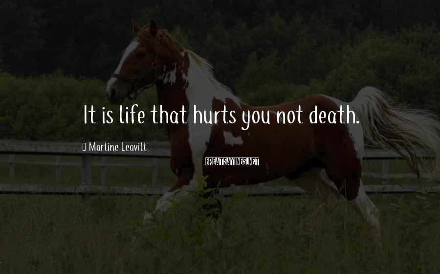 Martine Leavitt Sayings: It is life that hurts you not death.
