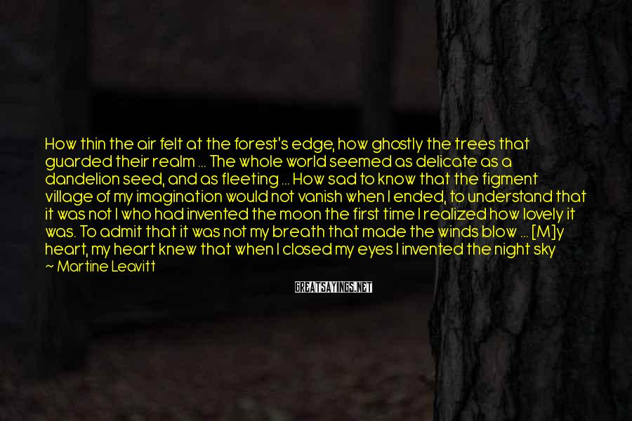 Martine Leavitt Sayings: How thin the air felt at the forest's edge, how ghostly the trees that guarded