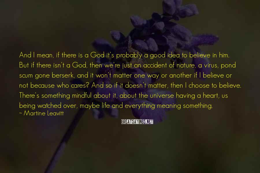 Martine Leavitt Sayings: And I mean, if there is a God it's probably a good idea to believe