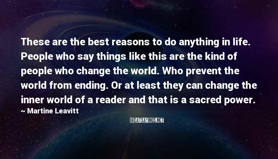 Martine Leavitt Sayings: These are the best reasons to do anything in life. People who say things like
