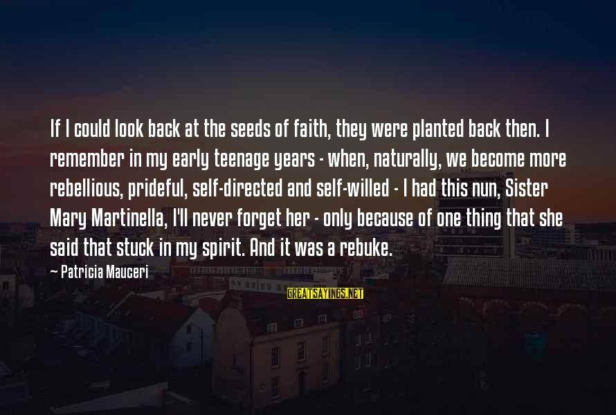 Martinella Sayings By Patricia Mauceri: If I could look back at the seeds of faith, they were planted back then.