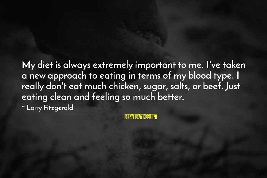 Martorana Sayings By Larry Fitzgerald: My diet is always extremely important to me. I've taken a new approach to eating