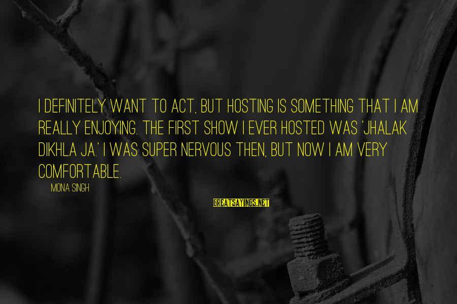 Martorana Sayings By Mona Singh: I definitely want to act, but hosting is something that I am really enjoying. The