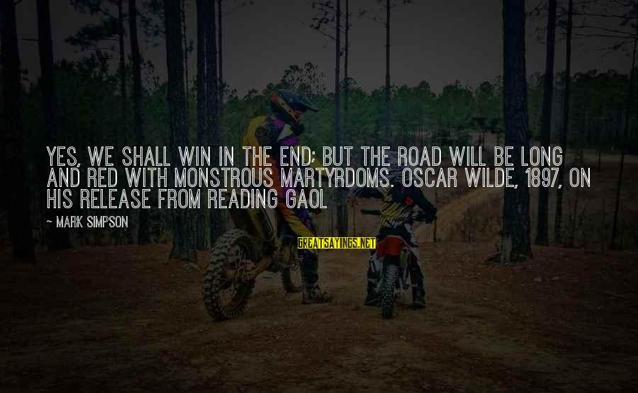 Martyrdoms Sayings By Mark Simpson: Yes, we shall win in the end; but the road will be long and red