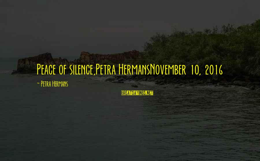 Martyrdoms Sayings By Petra Hermans: Peace of silence,Petra HermansNovember 10, 2016