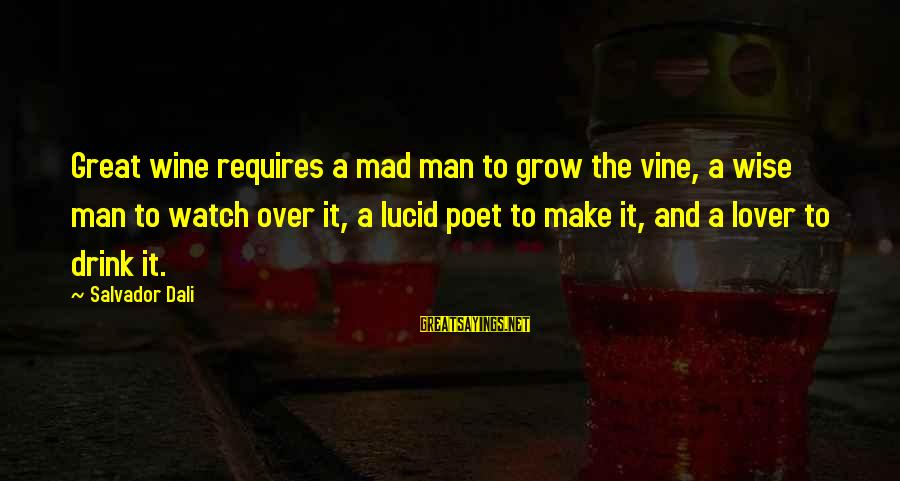 Martyrdoms Sayings By Salvador Dali: Great wine requires a mad man to grow the vine, a wise man to watch