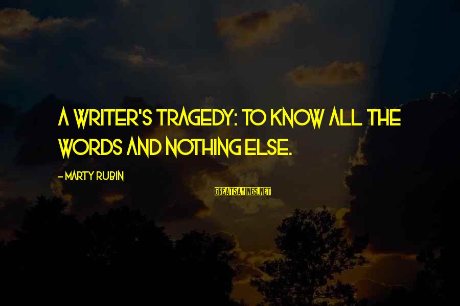 Marty's Sayings By Marty Rubin: A writer's tragedy: to know all the words and nothing else.