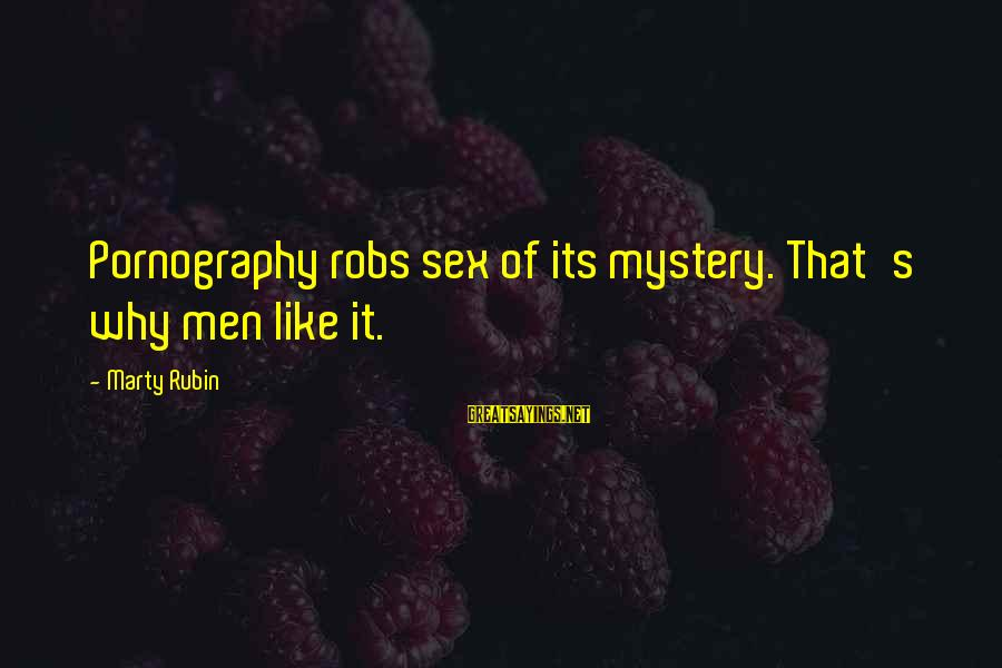 Marty's Sayings By Marty Rubin: Pornography robs sex of its mystery. That's why men like it.