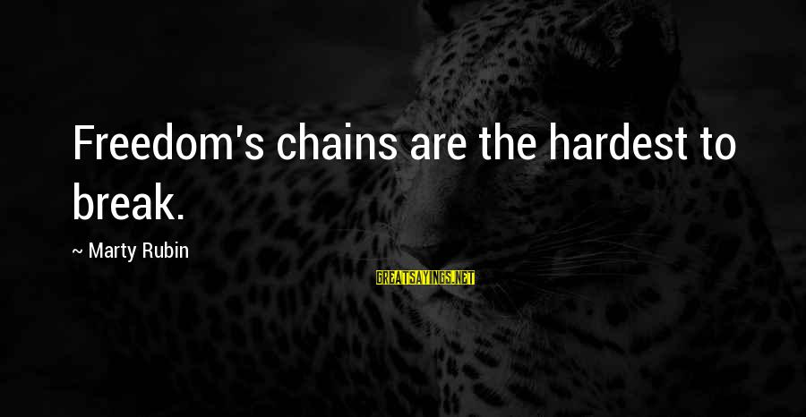 Marty's Sayings By Marty Rubin: Freedom's chains are the hardest to break.