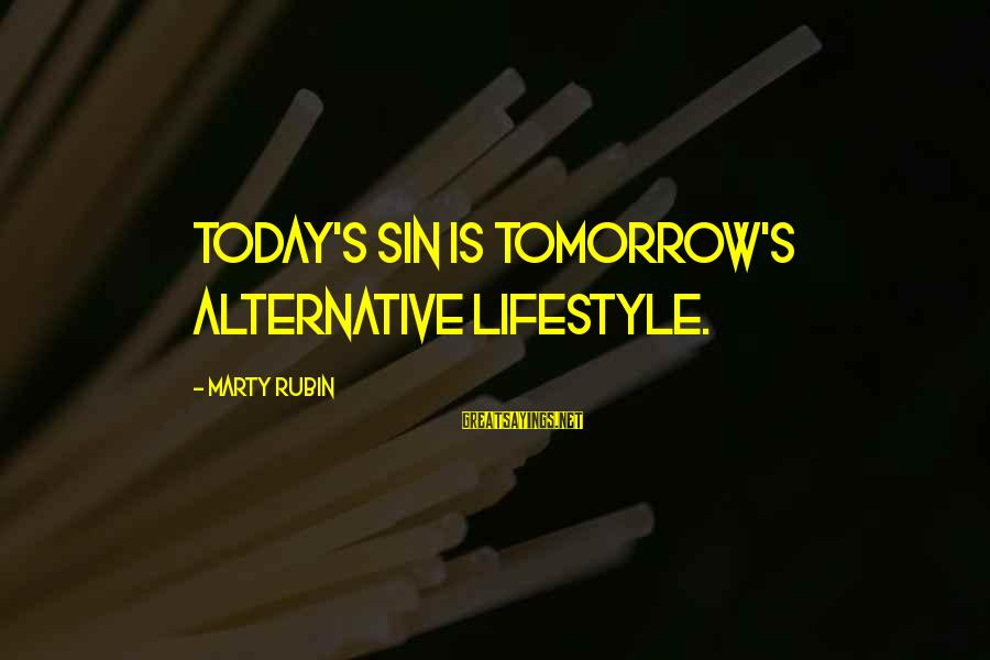 Marty's Sayings By Marty Rubin: Today's sin is tomorrow's alternative lifestyle.