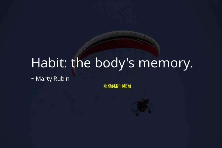 Marty's Sayings By Marty Rubin: Habit: the body's memory.