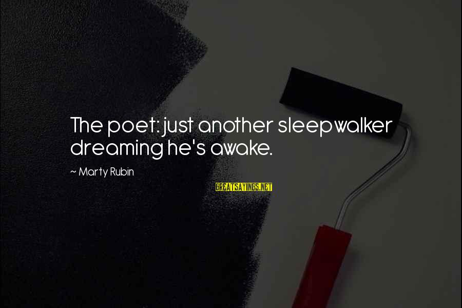 Marty's Sayings By Marty Rubin: The poet: just another sleepwalker dreaming he's awake.