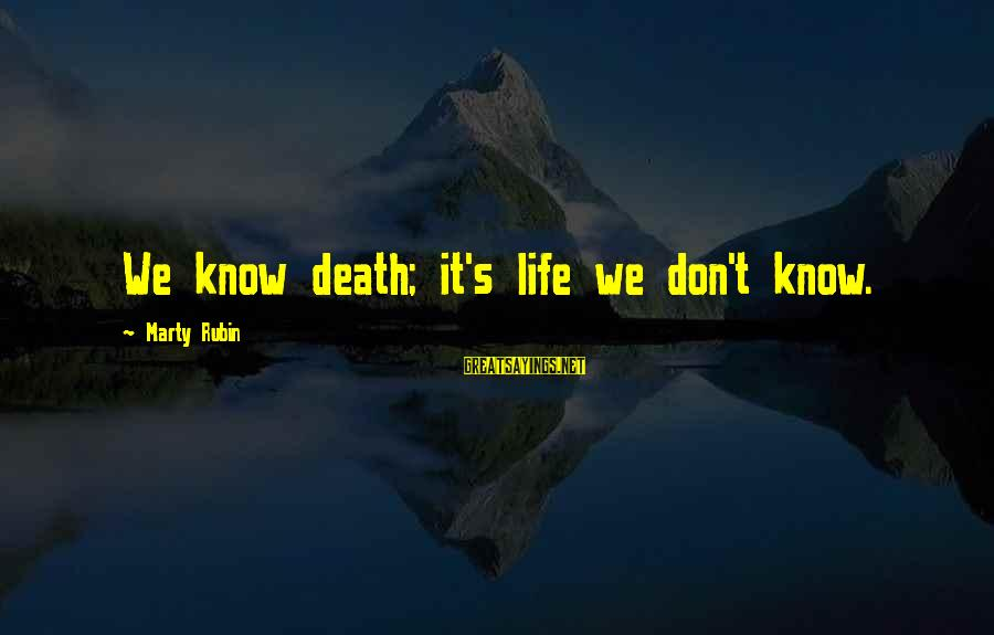 Marty's Sayings By Marty Rubin: We know death; it's life we don't know.