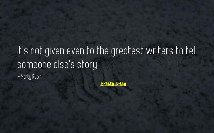 Marty's Sayings By Marty Rubin: It's not given even to the greatest writers to tell someone else's story.