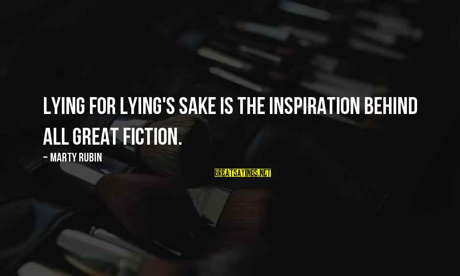 Marty's Sayings By Marty Rubin: Lying for lying's sake is the inspiration behind all great fiction.