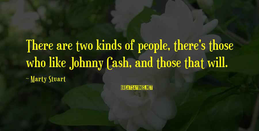 Marty's Sayings By Marty Stuart: There are two kinds of people, there's those who like Johnny Cash, and those that