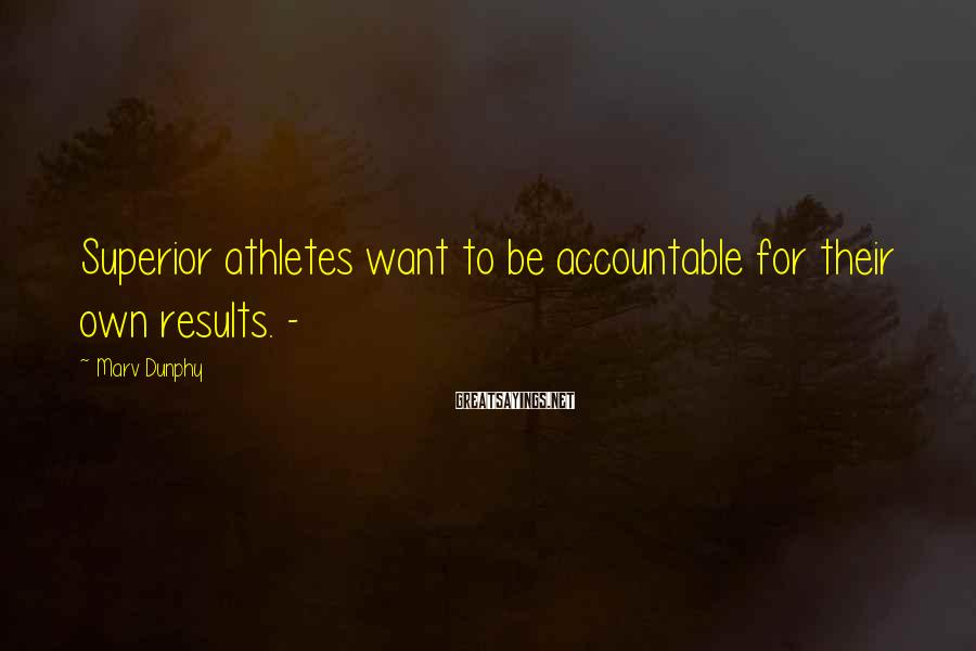 Marv Dunphy Sayings: Superior athletes want to be accountable for their own results. -