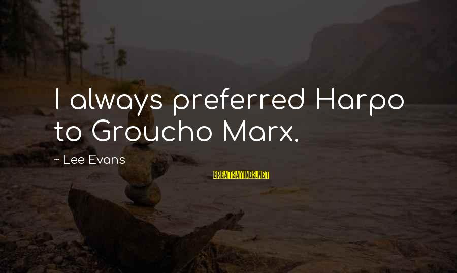 Marx Brothers Groucho Sayings By Lee Evans: I always preferred Harpo to Groucho Marx.