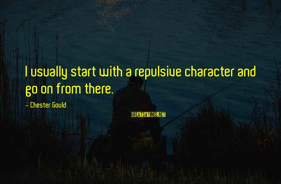 Marx Inequality Sayings By Chester Gould: I usually start with a repulsive character and go on from there.