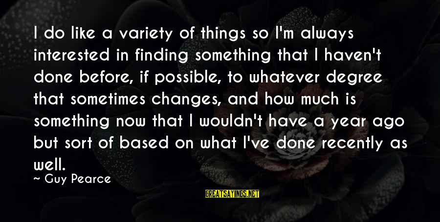 Marx Inequality Sayings By Guy Pearce: I do like a variety of things so I'm always interested in finding something that