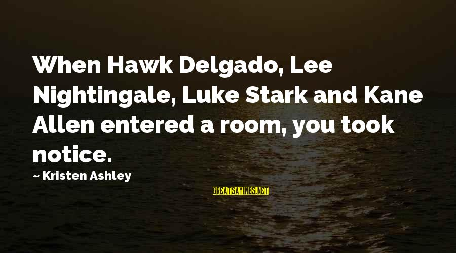 Marx Inequality Sayings By Kristen Ashley: When Hawk Delgado, Lee Nightingale, Luke Stark and Kane Allen entered a room, you took
