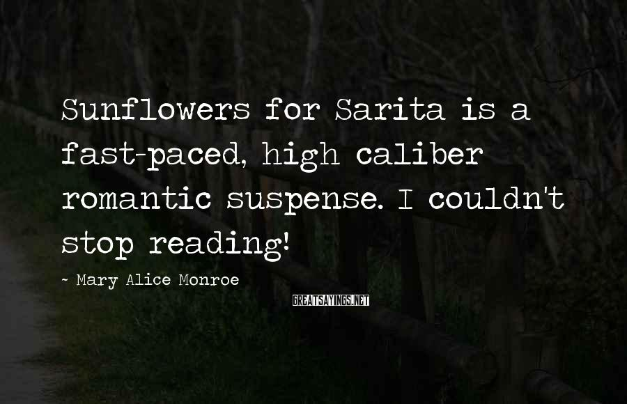 Mary Alice Monroe Sayings: Sunflowers for Sarita is a fast-paced, high caliber romantic suspense. I couldn't stop reading!