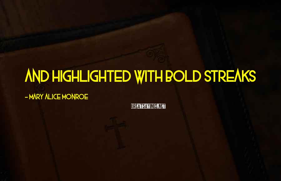 Mary Alice Monroe Sayings: And highlighted with bold streaks