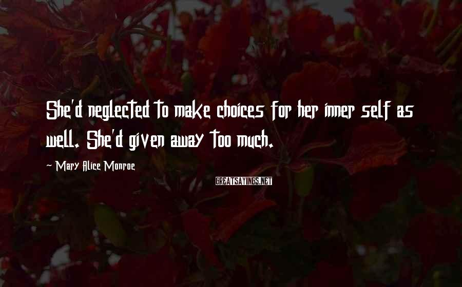 Mary Alice Monroe Sayings: She'd neglected to make choices for her inner self as well. She'd given away too