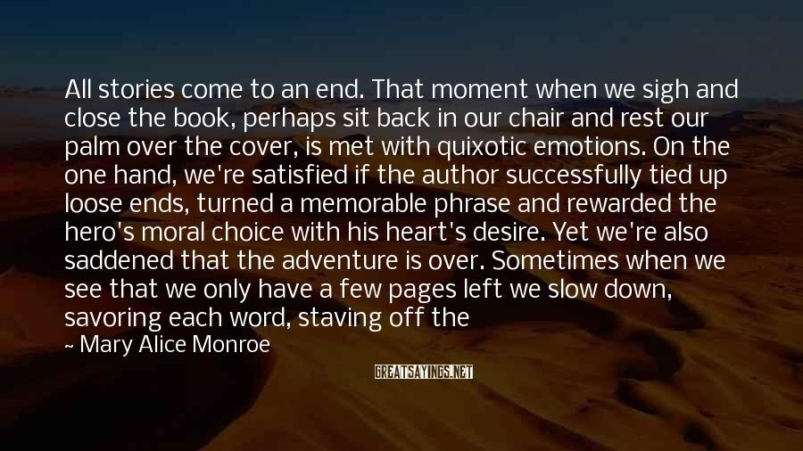 Mary Alice Monroe Sayings: All stories come to an end. That moment when we sigh and close the book,