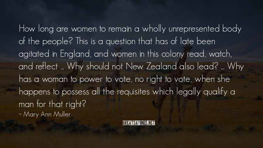 Mary Ann Muller Sayings: How long are women to remain a wholly unrepresented body of the people? This is