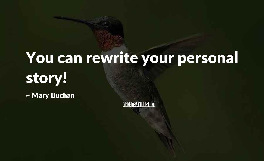 Mary Buchan Sayings: You can rewrite your personal story!