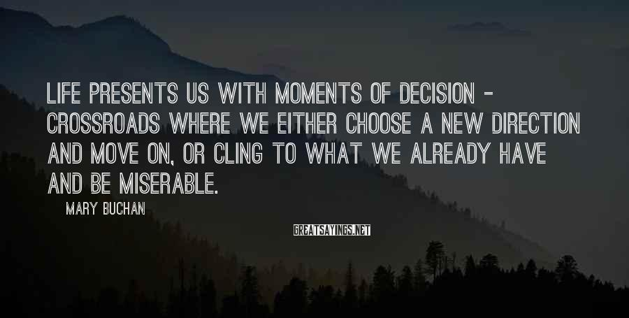 Mary Buchan Sayings: Life presents us with moments of decision - crossroads where we either choose a new